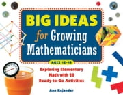 Big Ideas for Growing Mathematicians - Exploring Elementary Math with 20 Ready-to-Go Activities ebook by Ann Kajander