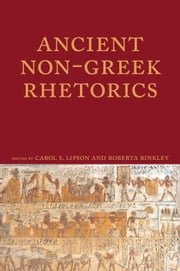 Ancient Non-Greek Rhetorics ebook by Lipson, Carol S.