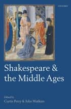 Shakespeare and the Middle Ages ebook by Curtis Perry,John Watkins