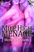 Mile HIgh Menage ebook by Monica Corwin