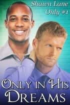 Only in His Dreams ebook by Shawn Lane