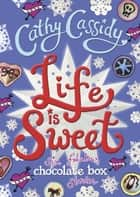 Life is Sweet: A Chocolate Box Short Story Collection eBook by Cathy Cassidy