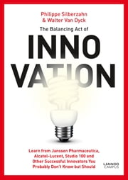 The Balancing act of Innovation ebook by Philippe Silberzahn,Walter Van Dyck