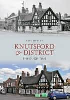 Knutsford & District Through Time ebook by Paul Hurley