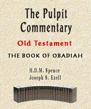 The Pulpit Commentary-Book of Obadiah ebook by Joseph Exell,H.D.M. Spence