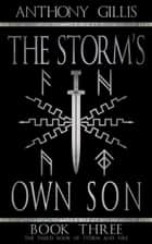 The Storm's Own Son: Book Three ebook by Anthony Gillis