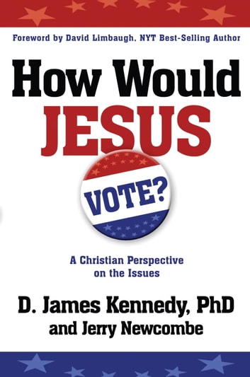 How Would Jesus Vote? - A Christian Perspective on the Issues ebook by Jerry Newcombe,D. James Kennedy