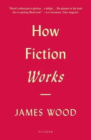 How Fiction Works ebook by Kobo.Web.Store.Products.Fields.ContributorFieldViewModel