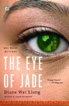 The Eye of Jade - A Mei Wang Mystery ebook by Diane Wei Liang
