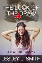 The Luck of the Draw ebook by Lesley L. Smith