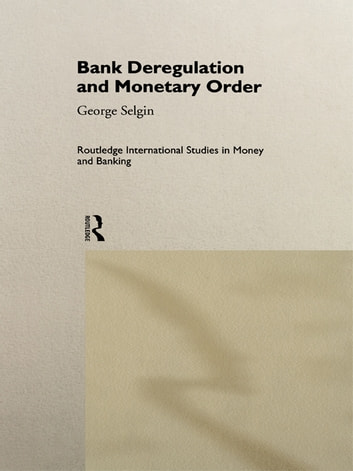 Bank Deregulation & Monetary Order ebook by George Selgin