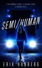 Semi/Human eBook by Erik Hanberg