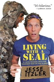 Living with a SEAL - 31 Days Training with the Toughest Man on the Planet ebook by Jesse Itzler