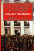 Government of Our Own - The Making of the Confederacy ebook by William C. Davis
