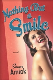 Nothing but a Smile - A Novel ebook by Steve Amick