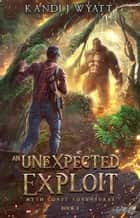 An Unexpected Exploit - Myth Coast Adventure, #3 ebook by Kandi J Wyatt