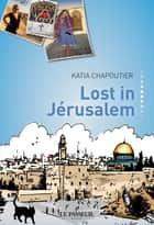 Lost in Jérusalem ebook by Katia Chapoutier