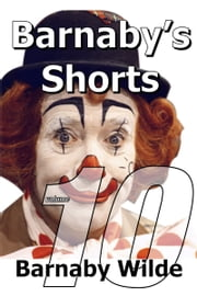 Barnaby's Shorts (Volume Ten) ebook by Barnaby Wilde