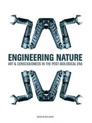 Engineering Nature - Art and Consciousness in the Post-Biological Era ebook by Roy Ascott