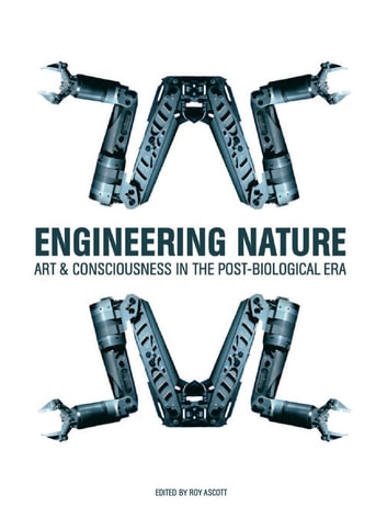 Engineering Nature - Art and Consciousness in the Post-Biological Era ebook by