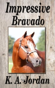 Impressive Bravado ebook by K. A. Jordan