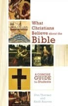 What Christians Believe about the Bible ebook by Don Thorsen,Keith H. Reeves