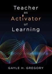 Teacher as Activator of Learning ebook by Gayle H. Gregory