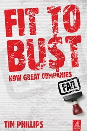 Fit to Bust - How Great Companies Fail ebook by Tim Phillips