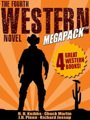 The Fourth Western Novel MEGAPACK ® ebook by H. H. Knibbs,Chuck Martin,Richard Jessup