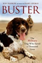 Buster - The Military Dog Who Saved a Thousand Lives ebook by Will Barrow, Isabel George
