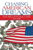 Chasing American Dreams - 293 Million Dollars and Me ebook by Mahmudul Alam