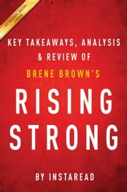 Rising Strong: by Brene Brown | Key Takeaways, Analysis & Review ebook by Instaread