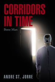 Corridors in Time - Bone Man ebook by Andre St. Jorre