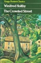 The Crowded Street ebook by Winifred Holtby