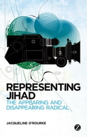 Representing Jihad - The Appearing and Disappearing Radical ebook by Jacqueline O'Rourke