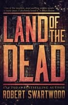 Land of the Dead ebook by Robert Swartwood