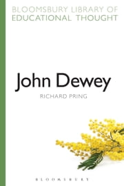 John Dewey ebook by Professor Richard Pring,Professor Richard Bailey