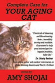 Complete Care for Your Aging Cat ebook by Amy Shojai