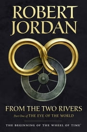 From The Two Rivers - The Eye of the World, Part 1 ebook by Robert Jordan