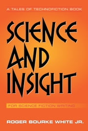 Science and Insight - for Science Fiction Writing ebook by Roger Bourke White Jr.