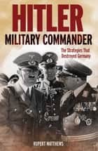Hitler - Military Commander ebook by Rupert Matthews
