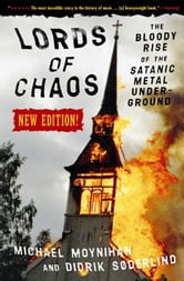 Lords of Chaos - The Bloody Rise of the Satanic Metal Underground New Edition ebook by Michael Moynihan,Didrik Soderlind