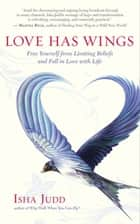 Love Has Wings - Free Yourself from Limiting Beliefs and Fall in Love with Life ebook by Isha Judd