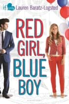 Red Girl, Blue Boy - An If Only novel ebook by Lauren Baratz-Logsted
