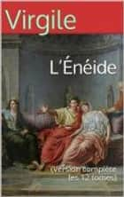 L'Énéide (Version complète les 12 tomes) ebook by Virgile