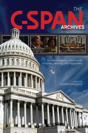 The C-SPAN Archives - An Interdisciplinary Resource for Discovery, Learning, and Engagement ebook by Robert X. Browning