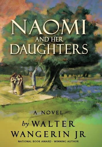Naomi and Her Daughters - A Novel ebook by Walter Wangerin Jr.