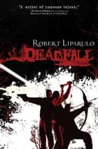 Deadfall ebook by Robert Liparulo