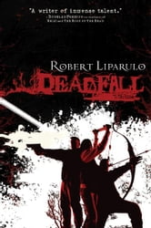 Deadfall - A John Hutchinson Novel ebook by Robert Liparulo