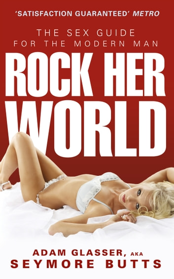 Rock Her World - The Sex Guide for the Modern Man eBook by Adam Glasser